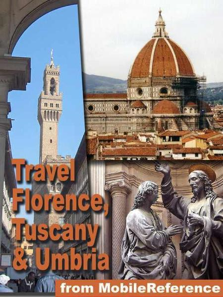 Travel Florence, Tuscany, And Umbria, Italy.: Illustrated Travel Guide, Phrasebook, And Maps (Mobi Travel) By: MobileReference