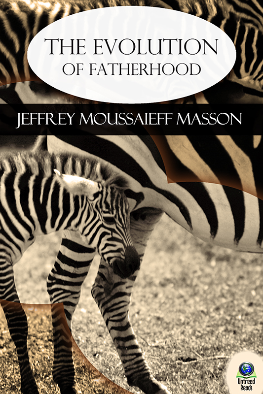The Evolution of Fatherhood By: Jeffrey Moussaieff Masson