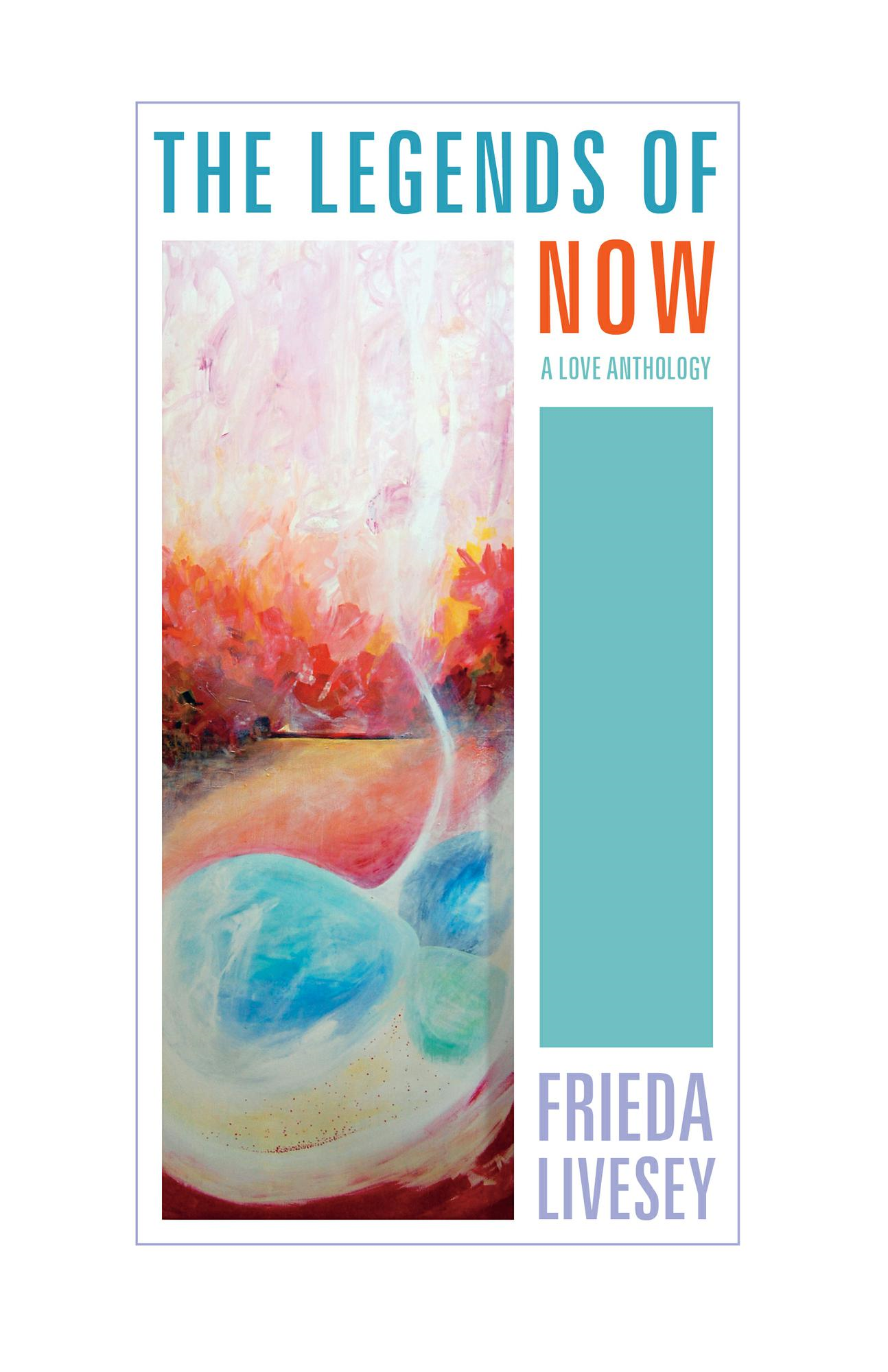 The Legends of Now: A Love Anthology By: Frieda Livesey