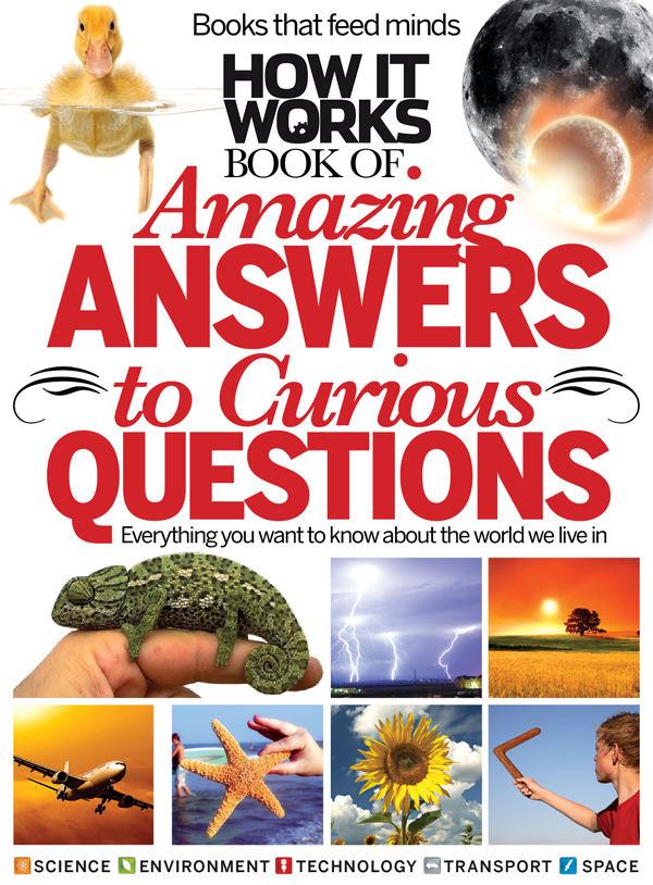 How It Works Amazing Answers to Curious Questions By: Imagine Publishing