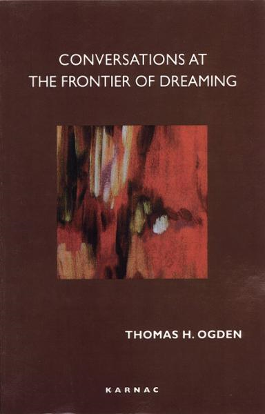 Conversations at the Frontier of Dreaming By: Thomas Ogden