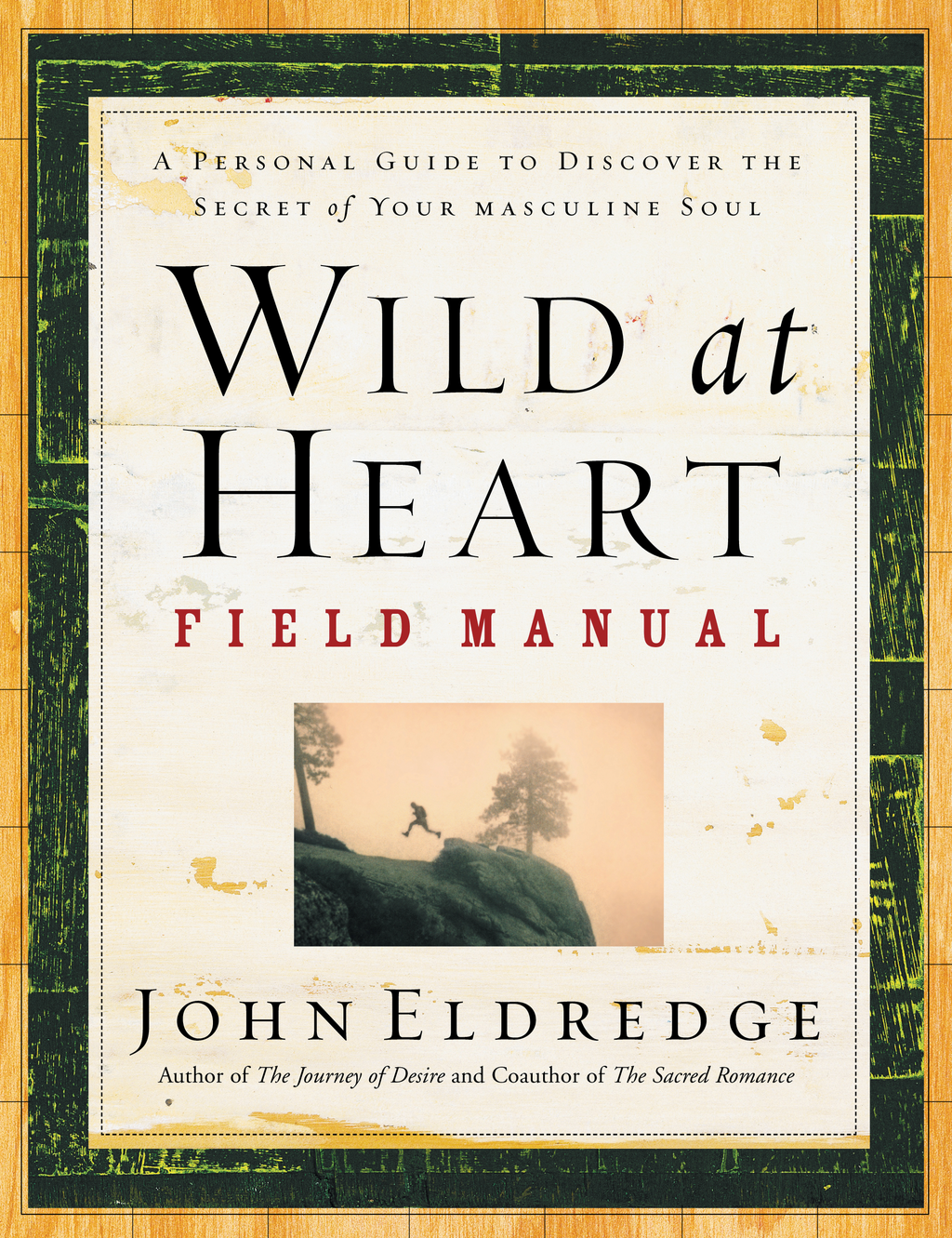 Wild at Heart Field Manual By: John Eldredge