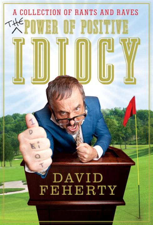 The Power of Positive Idiocy By: David Feherty