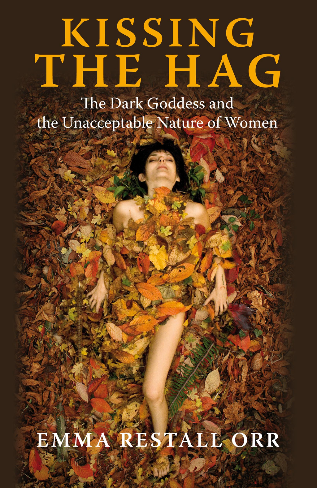 Kissing the Hag: The Dark Goddess and the Unacceptable Nature of Women By: Emma Restall Orr
