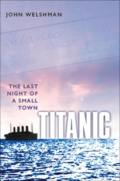 Titanic:The Last Night of a Small Town By: John Welshman