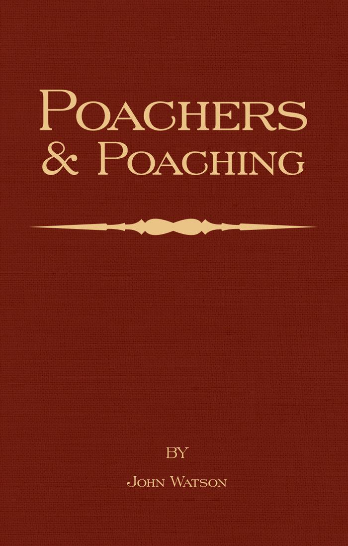 Poachers and Poaching - Knowledge Never Learned in Schools By: John Watson
