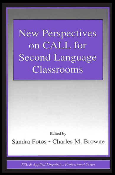 New Perspectives on CALL for Second Language Classrooms By: