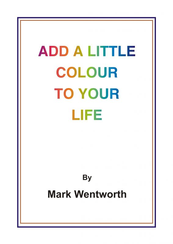 Add a Little Colour to Your Life By: Mark Wentworth