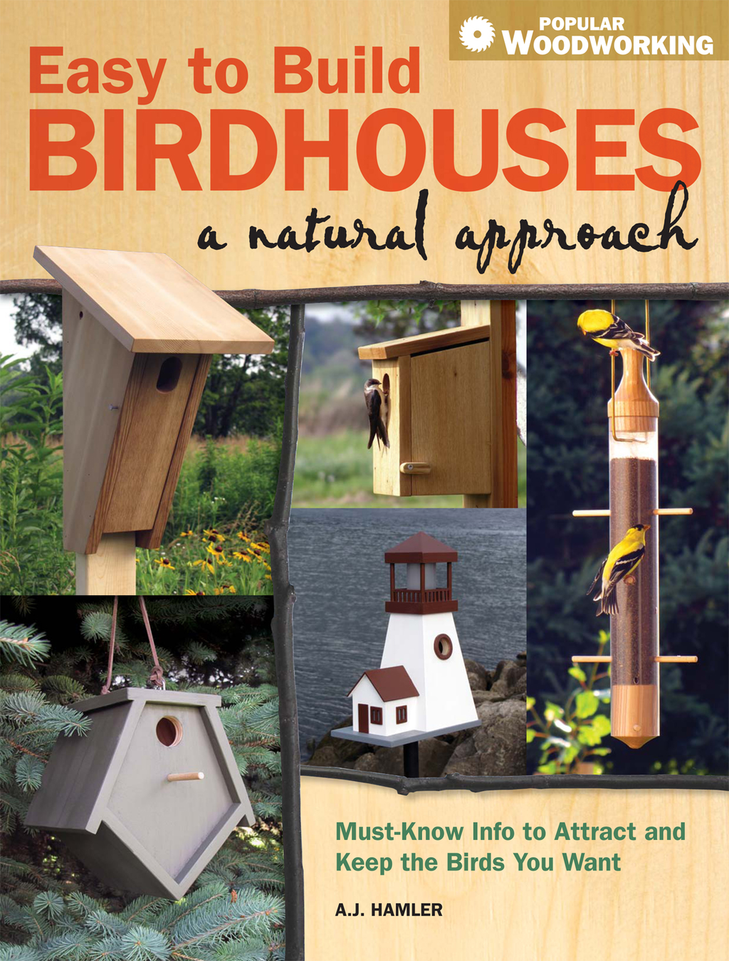 Easy to Build Birdhouses - A Natural Approach Must Know Info to Attract and Keep the Birds You Want