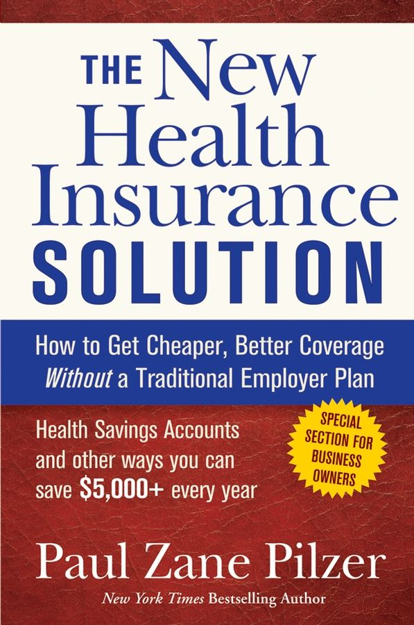 The New Health Insurance Solution By: Paul Zane Pilzer