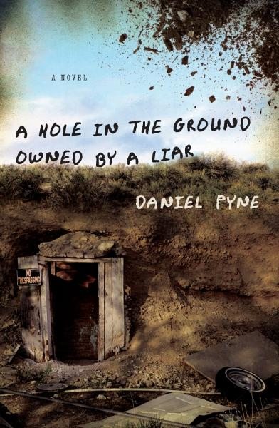 A Hole in the Ground Owned by a Liar By: Daniel Pyne