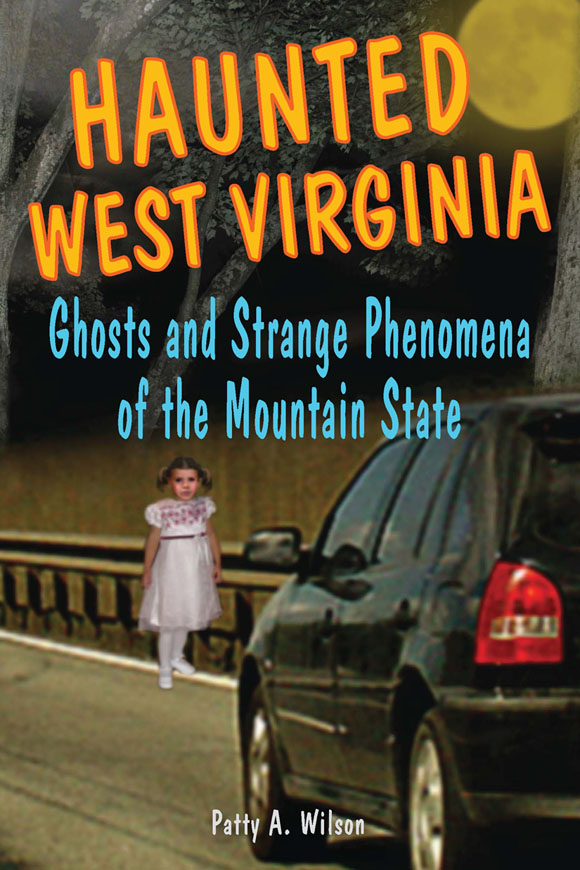 Haunted West Virginia: Ghosts and Strange Phenomena of the Mountain State By: Patty A. Wilson