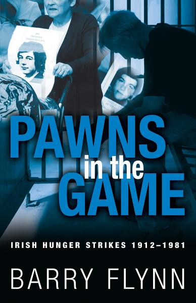 Irish Hunger Strikes 1912–1981: Pawns in the Game