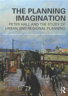 The Planning Imagination Peter Hall and the Study of Urban and Regional Planning