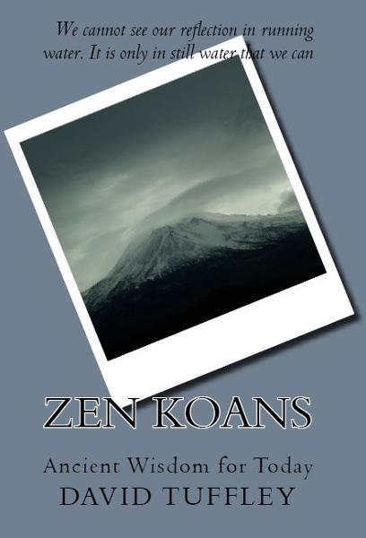 Zen Koans: Ancient Wisdom for Today By: David Tuffley