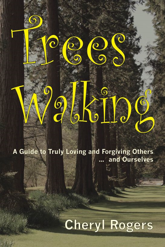 Trees Walking: A Guide to Truly Loving and Forgiving Others … and Ourselves