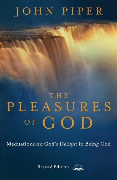 The Pleasures of God By: John Piper