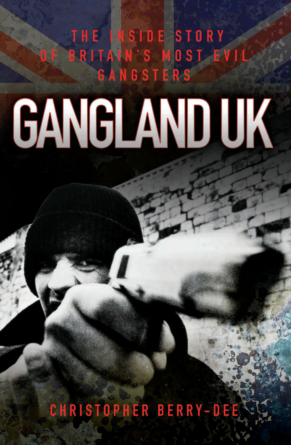 Gangland UK By: Christopher Berry-Dee