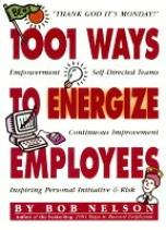 1001 Ways to Energize Employees By: Bob Nelson, Ph.D.,Barton Morris