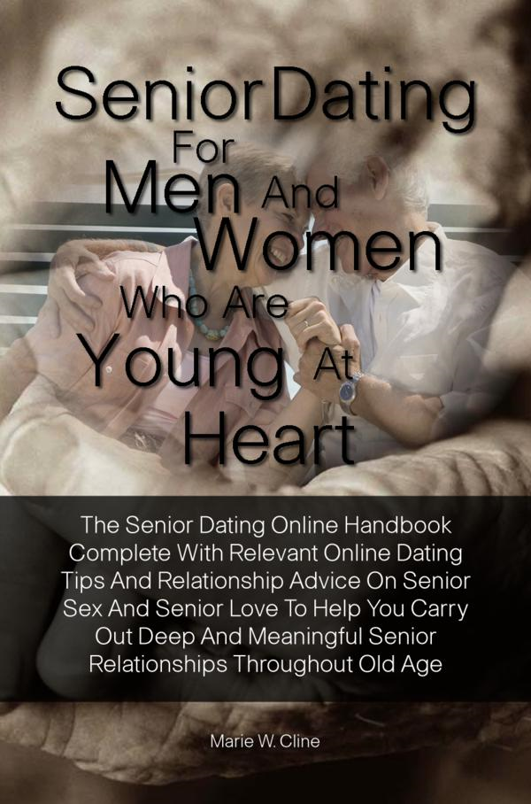 Senior Dating For Men and Women Who Are Young At Heart By: Marie W. Cline