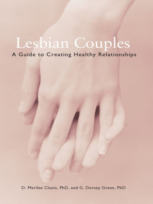 Lesbian Couples: A Guide to Creating Healthy Relationships By: Ph.D. D.Merilee Clunis,Ph.D. G. Dorsey Green