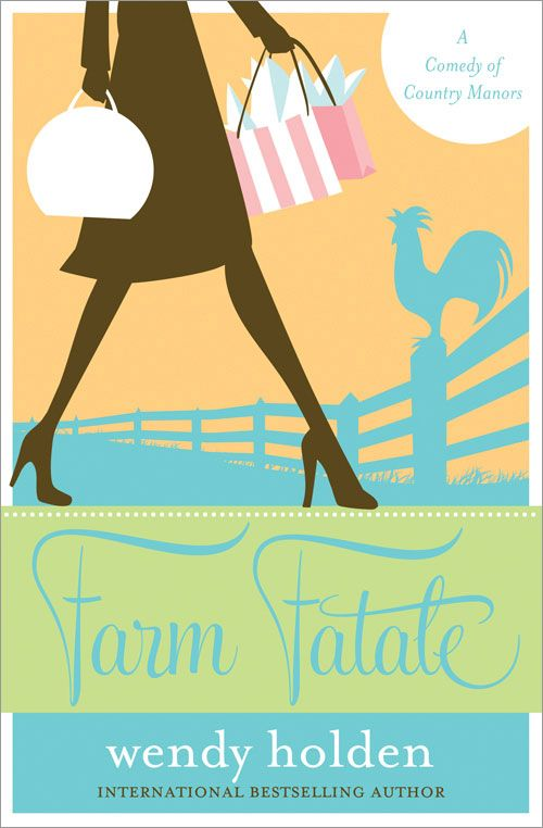 Farm Fatale: A Comedy of Country Manors By: Wendy Holden