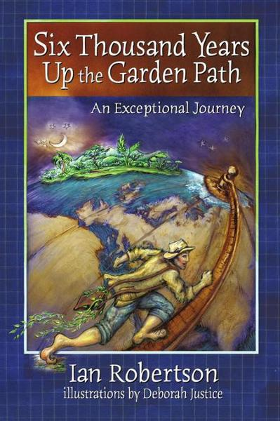 Six Thousand Years up the Garden Path By: Ian Robertson