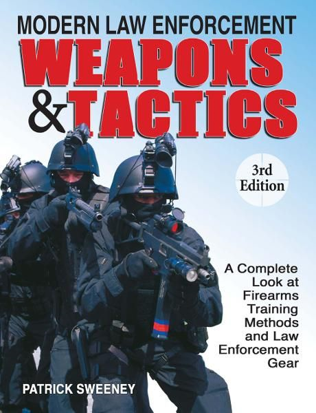 Modern Law Enforcement Weapons & Tactics,  3rd Edition