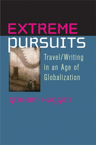 Extreme Pursuits: Travel/Writing in an Age of Globalization