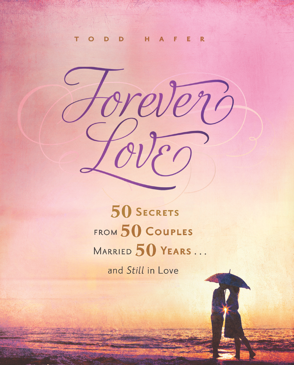 Forever Love: 50 Secrets from 50 Couples Married 50 Years and Still in Love