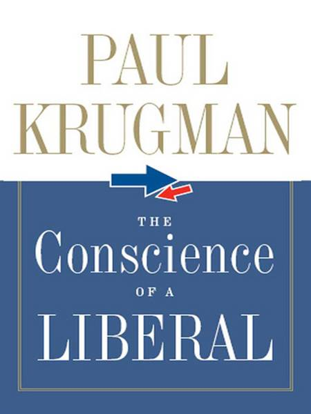 The Conscience of a Liberal By: Paul Krugman