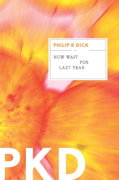 Now Wait for Last Year By: Philip K. Dick