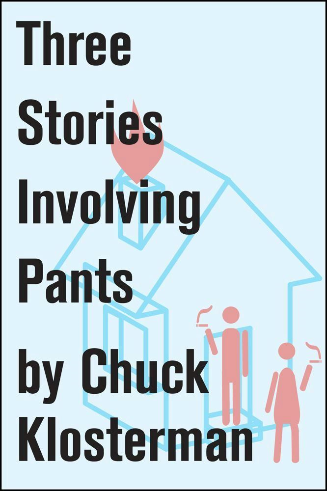 Three Stories Involving Pants By: Chuck Klosterman