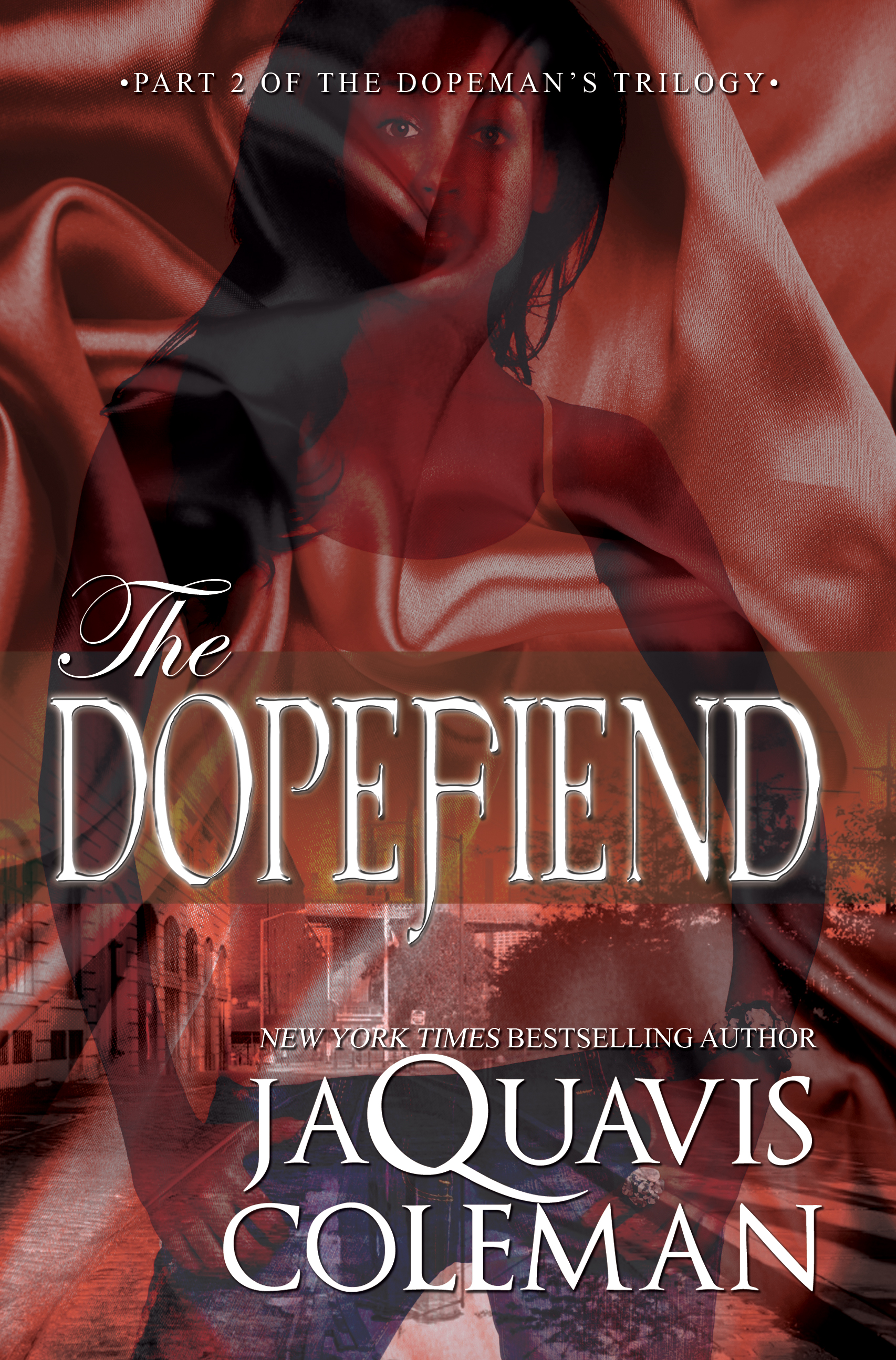 The Dopefiend: Part 2 of the Dopeman Trilogy By: JaQuavis Coleman