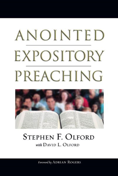 Anointed Expository Preaching By: David Olford,Stephen Olford
