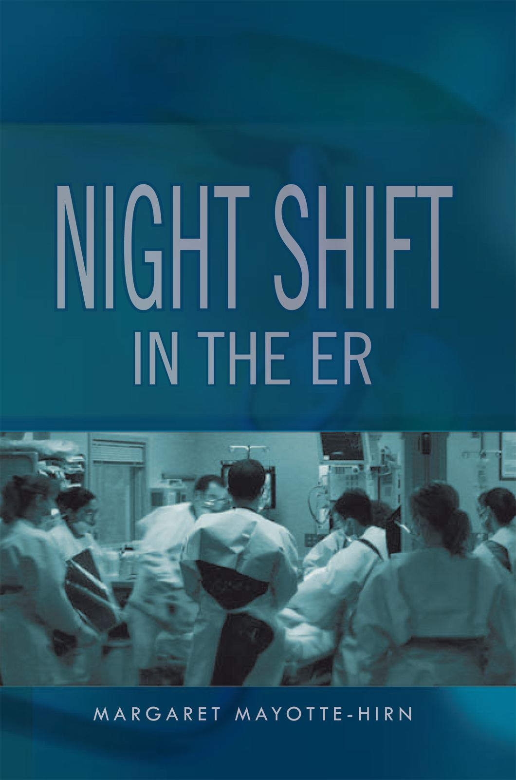 Nightshift In The ER By: Margaret Mayotte-Hirn