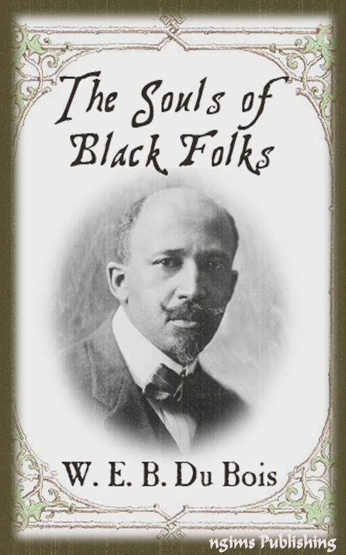 The Souls of Black Folk (Audiobook Download Link + Active TOC) By: W. E. B. Du Bois