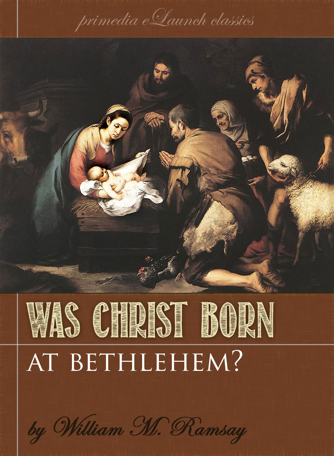 Was Christ Born At Bethlehem? By: William M. Ramsay