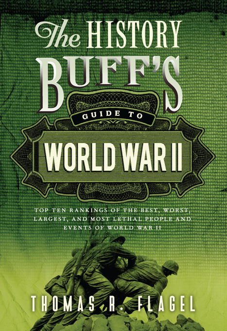 History Buff's Guide to World War II: Top Ten Rankings of the Best, Worst, Largest, and Most Lethal People and Events of World War II