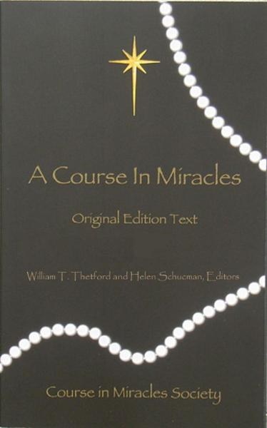 A Course in Miracles: Original Edition Text By: William T. Thetford and Helen Schucman
