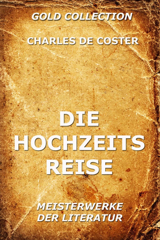 Friedrich Oppeln-Bronikowski  Charles de Coster - Die Hochzeitsreise