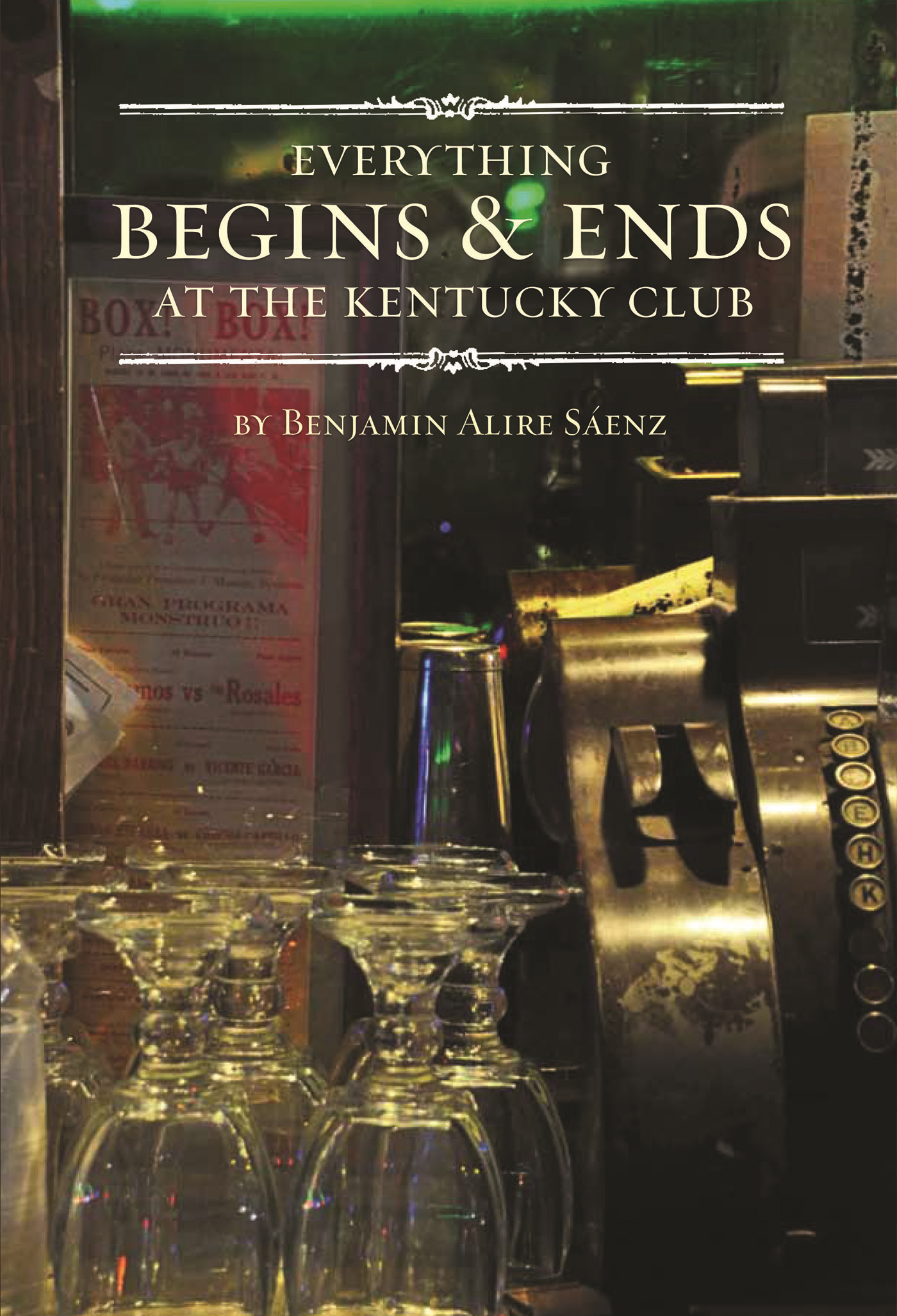 Everything Begins and Ends at the Kentucky Club By: Benjamin Alire Saenz