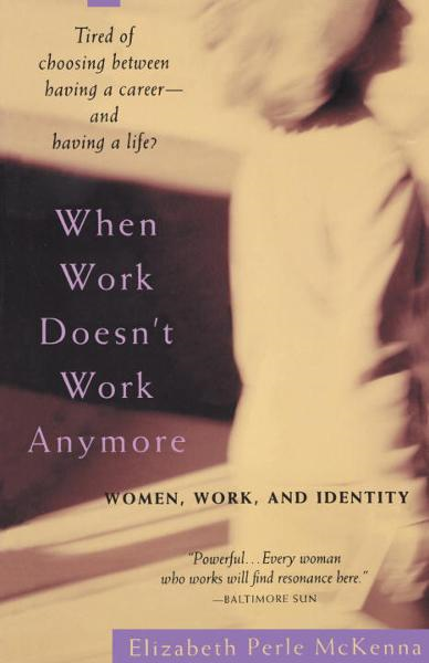 When Work Doesn't Work Anymore By: Elizabeth Perle McKenna