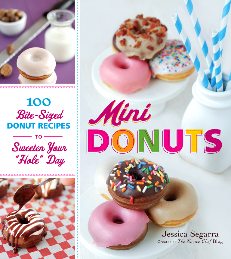 "Mini Donuts: 100 Bite-Sized Donut Recipes to Sweeten Your ""Hole"" Day By: Jessica Segarra"