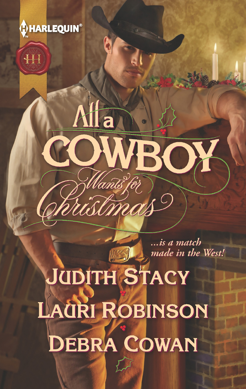 All a Cowboy Wants for Christmas: Waiting for Christmas\His Christmas Wish\Once Upon a Frontier Christmas By: Debra Cowan,Judith Stacy,Lauri Robinson