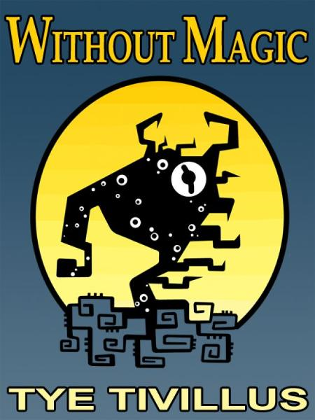 Without Magic By: Tye Tivillus