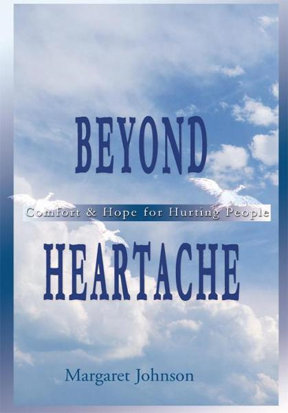 Beyond Heartache By: Margaretjohnson5@aol.com E. Margaretjohnson5@aol.com