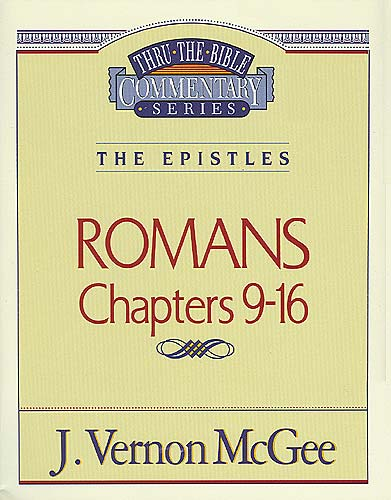 Thru the Bible Vol. 43: The Epistles (Romans 9-16) By: J. Vernon McGee