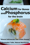 Calcium For Bones And Phosphorus For The Brain: Mineral Deficiencies That Create Disease