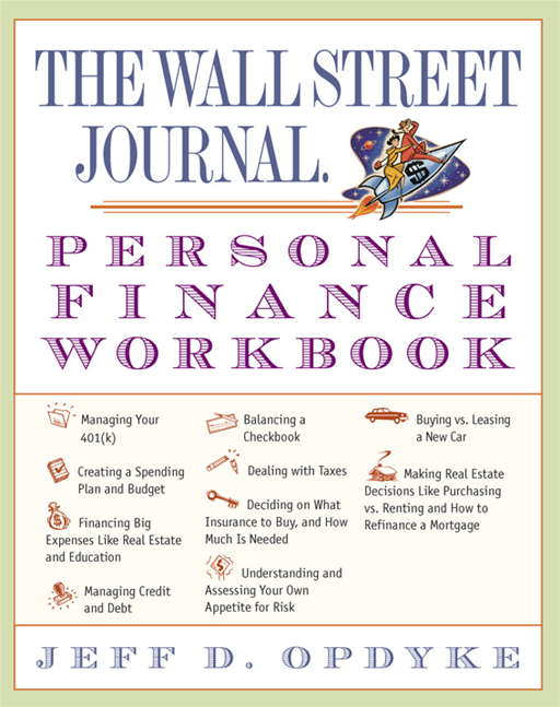 The Wall Street Journal. Personal Finance Workbook By: Jeff D. Opdyke